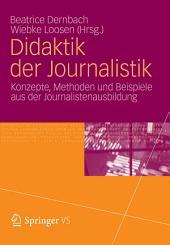 Didaktik der Journalistik: Konzepte, Methoden und Beispiele aus der Journalistenausbildung.