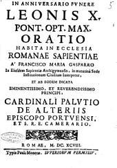 In anniuersario funere Leonis 10. pont. opt. max. oratio habita in ecclesia Romanae Sapientiae à Francisco Maria Gasparro in eiusdem Sapientiae archigymnasio, ... institutionum ciuilium interprete, et ab eodem dicata ... cardinali Palutio De Alteris ..