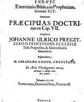 Exercitatio biblica in prophetiam Jeremiae XIV, continens praecipuas doctrinas ex cap. VII.