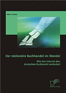 Der station   re Buchhandel im Wandel  Wie das Internet den deutschen Buchmarkt ver   ndert PDF