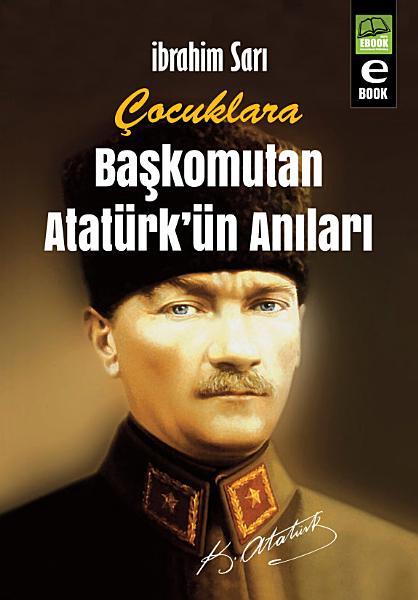 Cocuklara Baskomutan Ataturkun Anilari