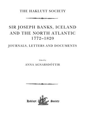 Sir Joseph Banks  Iceland and the North Atlantic 1772 1820   Journals  Letters and Documents PDF