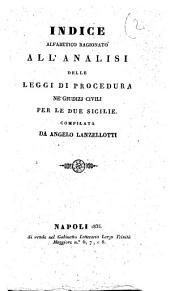 Analisi delle leggi di procedura ne giudizj civili per le Due Sicilie corredata di formole per qualunque atto compilata da Angelo Lanzellotti: Indice alfabetico ragionato, Volume 6