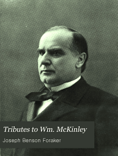 Tributes to Wm. McKinley: Newspaper Reports of Speeches Delivered at the State and National Conventions, Together with a Memorial Address Delivered at Music Hall, Cincinnati, on the Day of the President's Funeral