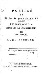 Poesías de el Dr. D. Juan Melendez Valdes, del consejo de S.M. Oidor de la Chancilleria de Valladolid: Volumen 2