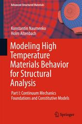 Modeling High Temperature Materials Behavior for Structural Analysis: Part I: Continuum Mechanics Foundations and Constitutive Models