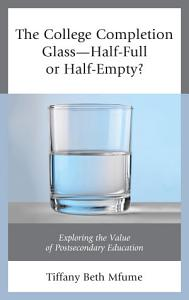 The College Completion Glass   Half Full or Half Empty  Book
