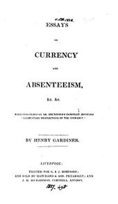 Essays on currency and absenteeism, &c., with strictures on mr. Drummond's pamphlet entitled 'Elementary propositions on the currency'.