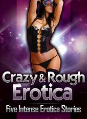 Crazy and Rough: Five Intense Erotica Stories