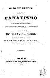 De lo que significa la palabra fanatismo en la lengua revolucionaria, ó, De la persecución suscitada por los bárbaros del siglo XVIII contra la religion cristiana y sus ministros