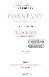 Memoires de Constant, 1. valet de chambre de l'empereur sur la vie privee de Napoleon, sa famille et sa cour: Volume1