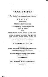 """Vindication of """"The Book of the Roman Catholic Church"""" against George Townsend's """"Accusations of History against the Church of Rome"""""""