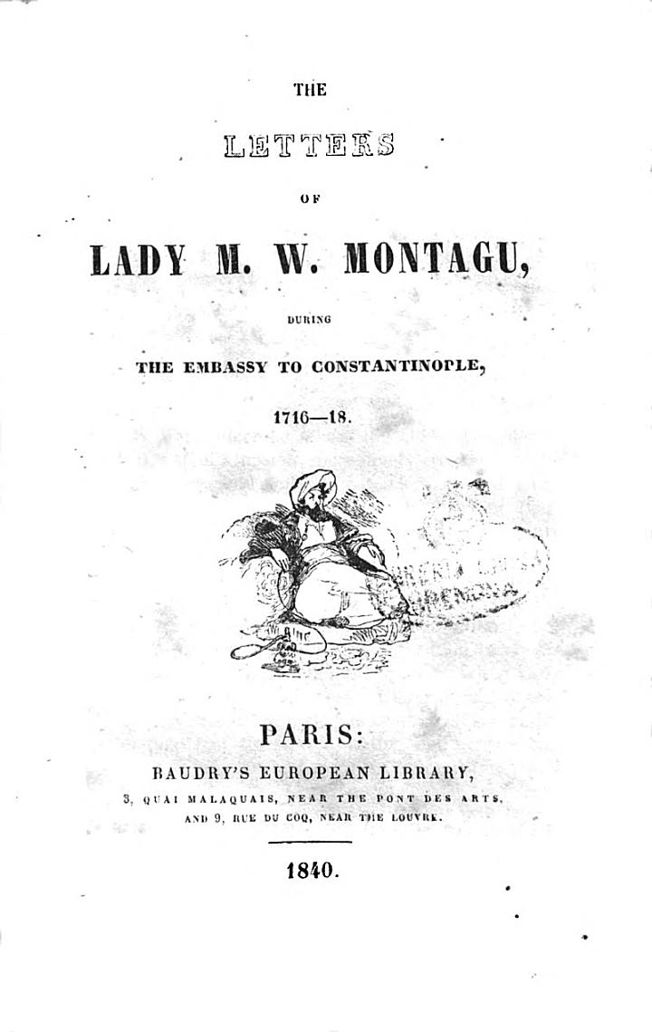 The Letters of Lady M. W. Montagu, During the Embassy to Constantinople, 1716 - 18