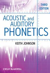 Acoustic and Auditory Phonetics: Edition 3