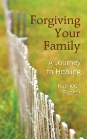 Forgiving Your Family: A Journey to Healing