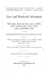 """Heroes of the Plains, Or, Lives and Wonderful Adventures of Wild Bill, Buffalo Bill, Kit Carson, Capt. Payne, Capt. Jack, Texas Jack, California Joe, and Other Celebrated Indian Fighters, Scouts, Hunters and Guides Including a True and Thrilling History of Gen. Custer's Famous """"last Fight"""" on the Little Big Horn, with Sitting Bull: Profusely Illustrated"""