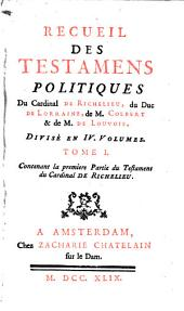Recueil des testamens politiques du Cardinal de Richelieu, du Duc de Lorraine, de M. Colbert et de M. de Louvois: I Testament du Cardinal de Richelieu, Volume1
