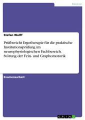 Prüfbericht Ergotherapie für die praktische Institutionsprüfung im neurophysiologischen Fachbereich. Störung der Fein- und Graphomotorik