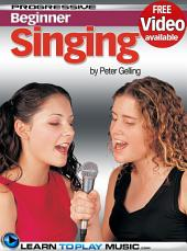 Singing Lessons for Beginners: Teach Yourself How to Sing (Free Video Available)