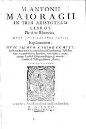 Antonii Maioragii In tres Aristotelis libros de Arte Rhetorica quos ipse latinos fecit explanationes