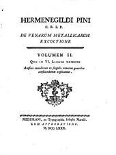 Hermenegildi Pini ... De venarum metallicarum excoctione: Volumen 2. Quo in 6. libros tributo artificia metallorum ex singulis venarum generibus conficiendorum explicantur, Volume 1
