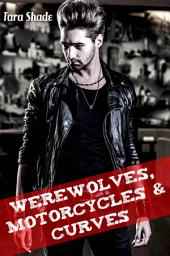 Werewolves, Motorcycles, and Curves: Paranormal Werewolf Alpha Male BBW MC Club Erotic Romance