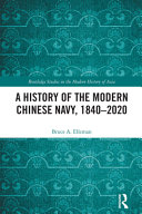 A History of the Modern Chinese Navy, 1840-2020