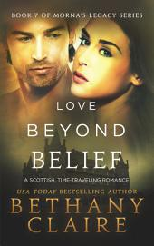 Love Beyond Belief (A Scottish Time Travel Romance): Book 7 of Morna's Legacy Series