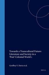 Towards a Transcultural Future: Literature and Society in a 'post'-colonial World, Volume 1