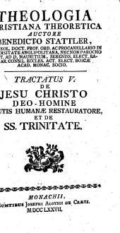 Thoelogiae Christianae Theoreticae: De Jesu Christo Deo - Homine Salutis Humanae Restauratore, Et De SS. Trinitate. Tractatus V.