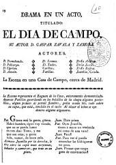 Drama en un acto, titulado: El dia de campo. Su autor D. Gaspar Zavala y Zamora