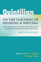 "Quintilian on the Teaching of Speaking and Writing: Translations from Books One, Two, and Ten of the ""Institutio oratoria"""