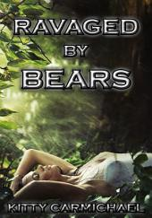 Ravaged By Bears: Werebear Shifter Erotica