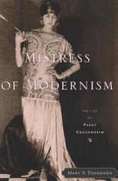 Mistress of Modernism: The Life of Peggy Guggenheim
