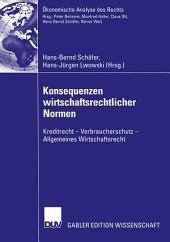 Konsequenzen wirtschaftsrechtlicher Normen: Kreditrecht — Verbraucherschutz — Allgemeines Wirtschaftsrecht