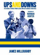 Ups And Downs: The Inside Stories From Leeds United's Biggest Matches