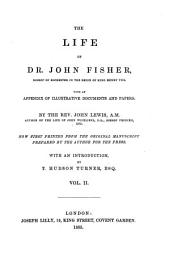 The life of Dr. John Fisher: Bishop of Rochester in the reign of King Henry VIII ; with an appendix of illustrative documents and papers, Volume 2