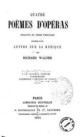 Quatre poèmes d'opéras traduits en prose française précédés d'une lettre sur la musique par Richard Wagner