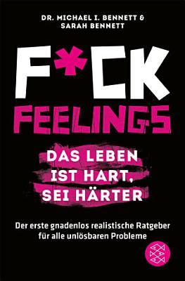 Fuck Feelings     Das Leben ist hart  sei h  rter PDF
