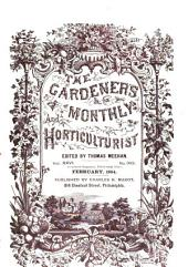 The Gardeners' Monthly and Horticulturist: Volume 26