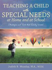 Teaching a Child with Special Needs at Home and at School: Strategies and Tools That Really Work!