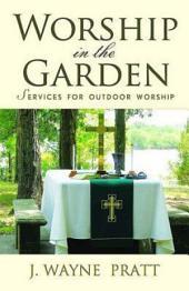 Worship in the Garden: Services for Outdoor Worship