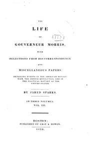 Miscellaneous Correspondence during the residence of Mr Morris in Europe  Correspondence after the return of Mr Morris from Europe  on private and political affairs in the United States  Speeches delivered in the Senate of the United States  Address to the assembly of Pennsylvania  on the abolition of the bank of North America  Observations on the Finances of the United States in the year 1789  Notes on a form of a constitution for France  Index of letters Book