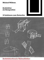 Architektur als Komposition: Zehn Lektionen zum Entwerfen