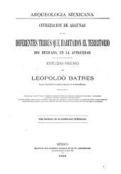 Arqueología mexicana: Civilización de algunas de las diferentes tribus que habitaron el territorio hoy mexicano, en la antigüedad