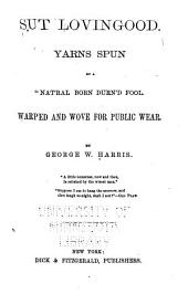 "Sut Lovingood: Yarns Spun by a ""nat'ral Born Durn'd Fool."" Warped and Wove for Public Wear"