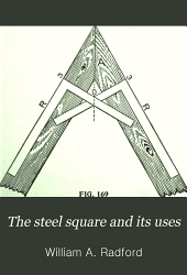 The Steel Square and Its Uses: A Complete, Up-to-date Encyclopedia on the Practical Uses of the Steel Square, Volume 2