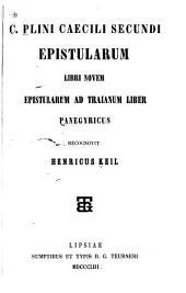 C. Plini Caecili Secundi Epistularum Libri Novem ...