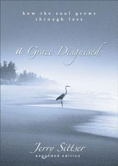 A Grace Disguised: How the Soul Grows through Loss