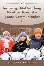 Learning...Not Teaching Together Toward a Better Communication